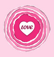 ripped circle pink paper with herat and love vector image