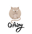 go away - funny comical black humor quote with vector image