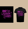 dad and daughter best friends ever typography vector image vector image