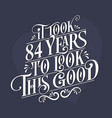 it took 84 years to look this good - 84th vector image vector image