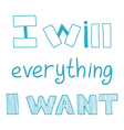 i will everything I want quote vector image