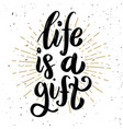 life is a gift hand drawn motivation lettering vector image