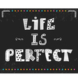 Life is perfect Inspiration hand drawn quote Cute vector image vector image