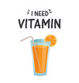 i need vitamin orange juice white background vector image vector image