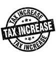 tax increase round grunge black stamp vector image vector image