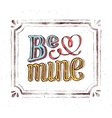 Be mine Vintage poster with hand lettering phrase vector image