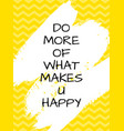 do more what makes you happy quote vector image vector image