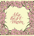 hand lettering the best mom made on floral vector image vector image