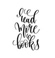read more books - hand lettering inscription text vector image vector image
