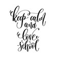 keep calm and love school - hand lettering vector image vector image
