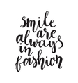 Smile are always in fashion Hand drawn lettering vector image