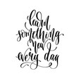 learn something new every day - hand lettering vector image