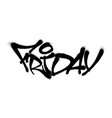sprayed friday font with overspray in black over vector image vector image