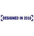 grunge textured designed in 2018 stamp seal inside vector image