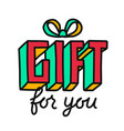 gift for you hand draw lettering vector image vector image