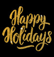 happy holidays hand drawn lettering in golden vector image vector image