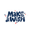 make a wish hand drawn lettering vector image vector image