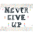 Never give up Inspirational typographic quote Cute vector image