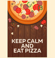 pizza poster keep calm and eat pizza flat vector image