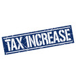 tax increase square grunge stamp vector image vector image
