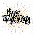 happy thanksgiving hand drawn quote on white vector image
