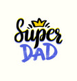 super dad hand written lettering or typography vector image