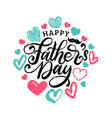 happy fathers day hand lettering on decorative vector image