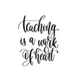 teaching is a work of heart - hand lettering vector image vector image