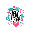 love my dad calligraphic inscription vector image