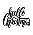 hello christmas hand drawn lettering on white vector image vector image