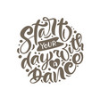start your day with a dance hand drawn calligraphy vector image vector image
