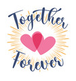 two hearts with lettering together forever emblem vector image