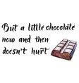 but a little chocolate now and then doesnt hurt vector image