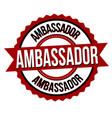 ambassador label or sticker vector image vector image