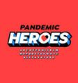 pandemic heroes lettering vector image