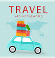 travel around the world car carries baggage backgr vector image vector image