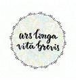 ars longa vita brevis - latin phrase vector image