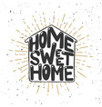 home sweet home hand drawn lettering on white vector image