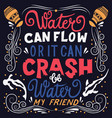 be water my friend hand lettering typography vector image vector image