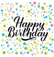 happy birthday calligraphy brush lettering vector image vector image