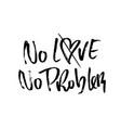 no love no problem handdrawn calligraphy banner vector image vector image