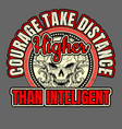 vintage style quote about lifewith skullcourage vector image vector image