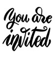 you are invited hand drawn lettering phrase on vector image