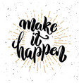 make it happen hand drawn motivation lettering vector image