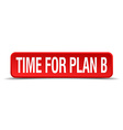 Time for plan b red 3d square button isolated on vector image