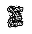 wake up and smell the coffee handlettering vector image vector image