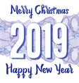 happy new year 2019 greeting card with numbers on vector image vector image