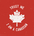 trust me i m a canadian t-shirt happy canada day vector image