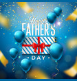 happy fathers day greeting card design with gift vector image