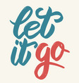 let it go hand drawn lettering on white background vector image